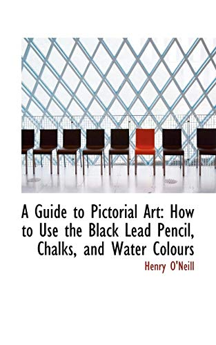 9780554746951: A Guide to Pictorial Art: How to Use the Black Lead Pencil, Chalks, and Water Colours