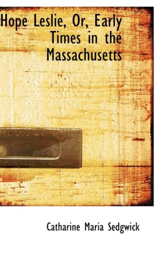 9780554749358: Hope Leslie, Or, Early Times in the Massachusetts