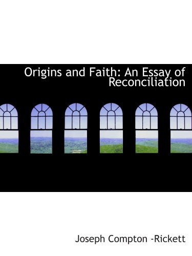 9780554753294: Origins and Faith: An Essay of Reconciliation