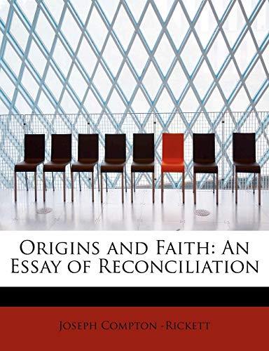 9780554753324: Origins and Faith: An Essay of Reconciliation