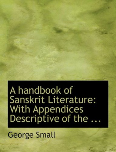 9780554756288: A handbook of Sanskrit Literature: With Appendices Descriptive of the ... (Large Print Edition)