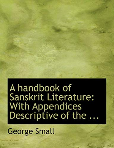 9780554756295: A handbook of Sanskrit Literature: With Appendices Descriptive of the ... (Large Print Edition)