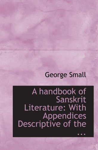 9780554756301: A handbook of Sanskrit Literature: With Appendices Descriptive of the ...