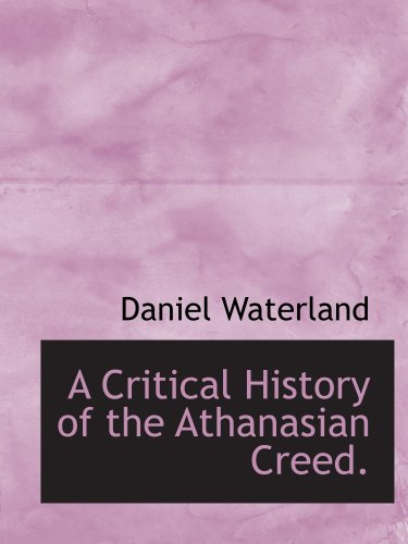 9780554757438: A Critical History of the Athanasian Creed.
