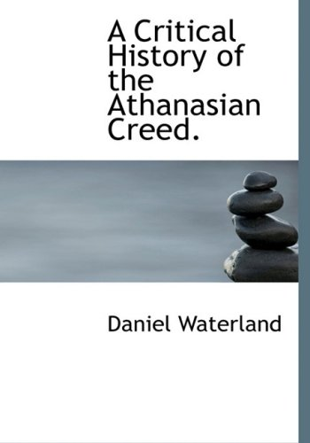 9780554757445: A Critical History of the Athanasian Creed. (Large Print Edition)