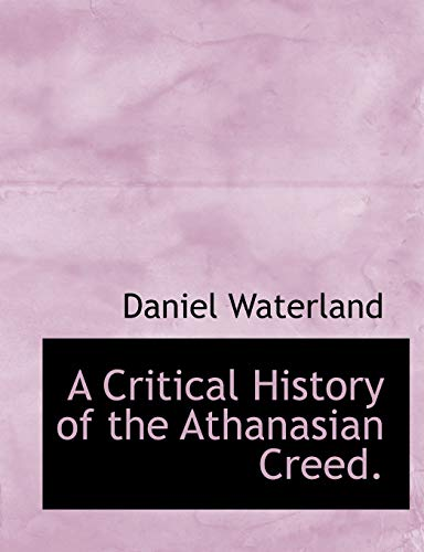 9780554757452: A Critical History of the Athanasian Creed. (Large Print Edition)