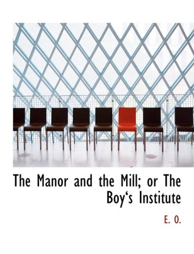 9780554758527: The Manor and the Mill; or The Boya€˜s Institute (Large Print Edition)