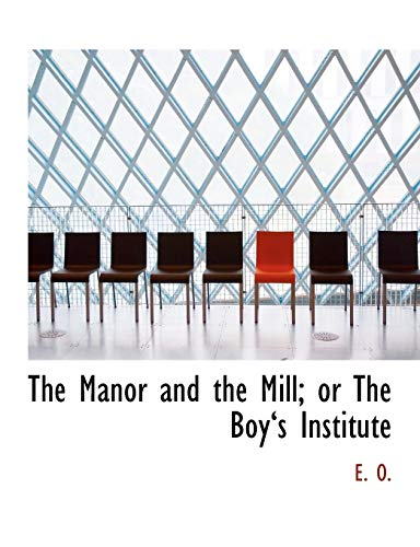 9780554758558: The Manor and the Mill; or The Boya€˜s Institute (Large Print Edition)