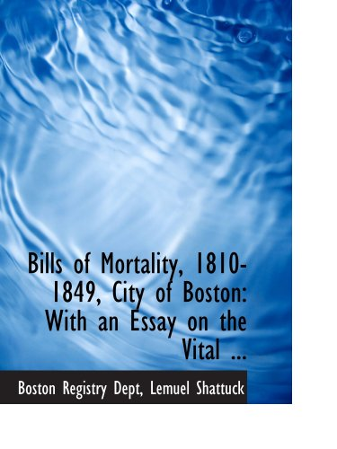 9780554769691: Bills of Mortality, 1810-1849, City of Boston: With an Essay on the Vital ...