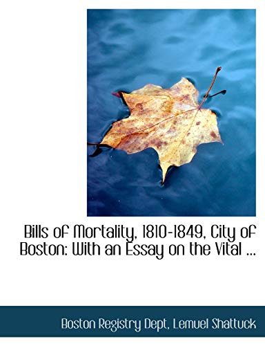9780554769714: Bills of Mortality, 1810-1849, City of Boston: With an Essay on the Vital ... (Large Print Edition)