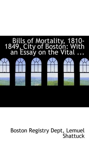 9780554769783: Bills of Mortality, 1810-1849, City of Boston: With an Essay on the Vital ...