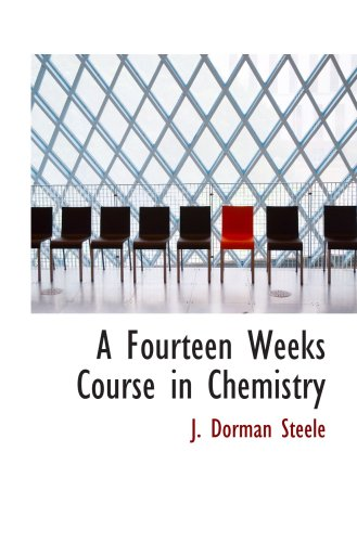 9780554770680: A Fourteen Weeks Course in Chemistry