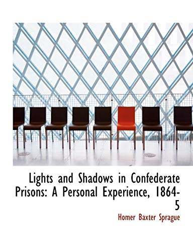 9780554780306: Lights and Shadows in Confederate Prisons: A Personal Experience, 1864-5 (Large Print Edition)