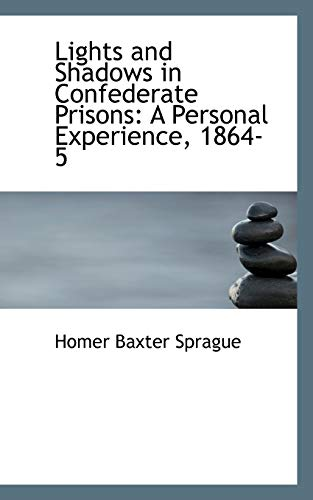 9780554780344: Lights and Shadows in Confederate Prisons: A Personal Experience, 1864-5