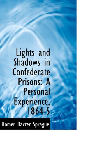 9780554780368: Lights and Shadows in Confederate Prisons: A Personal Experience, 1864-5