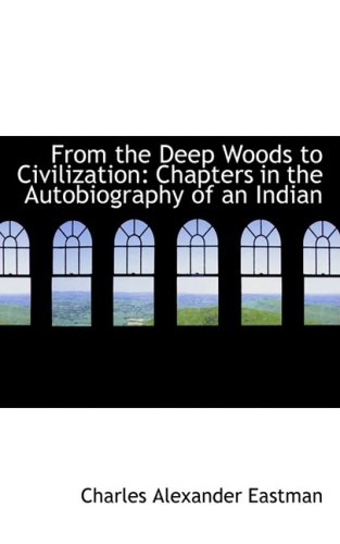 9780554783284: From the Deep Woods to Civilization: Chapters in the Autobiography of an Indian