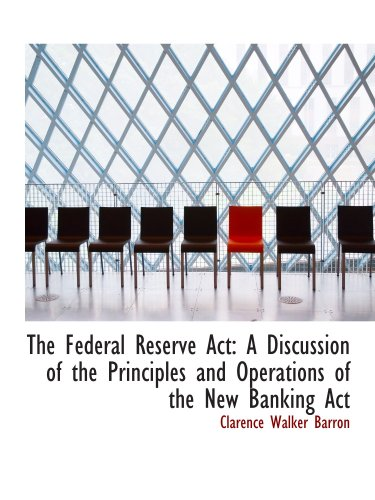 9780554790954: The Federal Reserve Act: A Discussion of the Principles and Operations of the New Banking Act