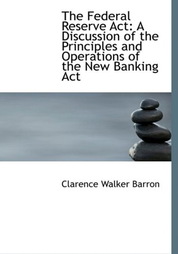 9780554790985: The Federal Reserve Act: A Discussion of the Principles and Operations of the New Banking Act (Large Print Edition)