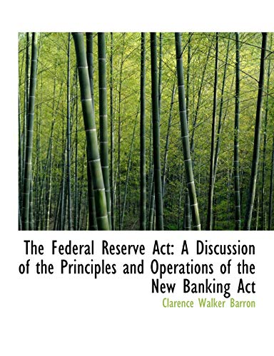 9780554791012: The Federal Reserve Act: A Discussion of the Principles and Operations of the New Banking Act (Large Print Edition)