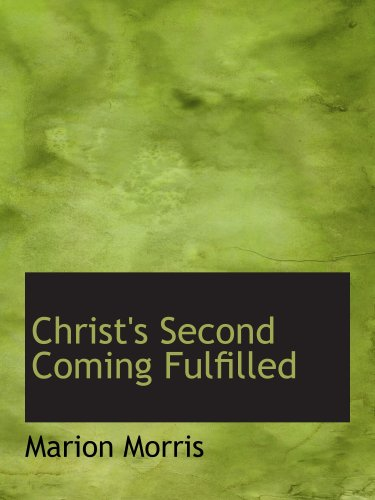 9780554794655: Christ's Second Coming Fulfilled
