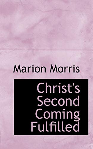 9780554794761: Christ's Second Coming Fulfilled