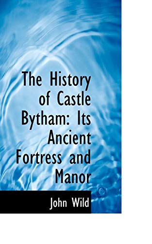 9780554795058: The History of Castle Bytham: Its Ancient Fortress and Manor