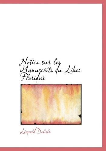 Notice sur les Manuscrits du Liber Floridus: LAcopold Delisle