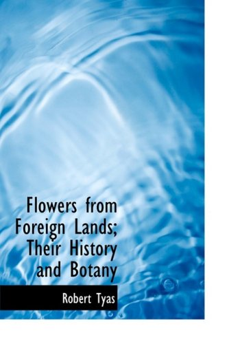 9780554800257: Flowers from Foreign Lands: Their History and Botany