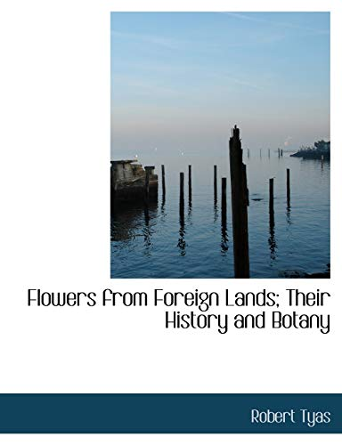 9780554800271: Flowers from Foreign Lands: Their History and Botany