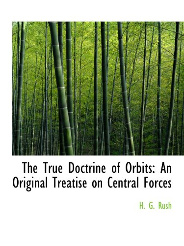9780554805610: The True Doctrine of Orbits: An Original Treatise on Central Forces