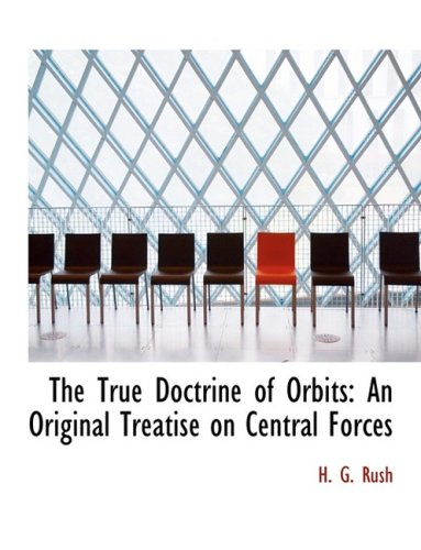 9780554805634: The True Doctrine of Orbits: An Original Treatise on Central Forces (Large Print Edition)
