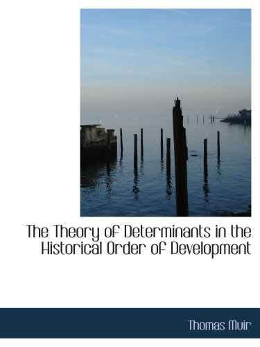 9780554808680: The Theory of Determinants in the Historical Order of Development