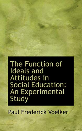 9780554809458: The Function of Ideals and Attitudes in Social Education: An Experimental Study