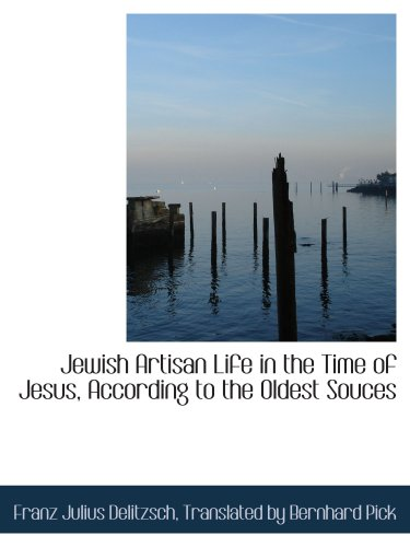 9780554810843: Jewish Artisan Life in the Time of Jesus, According to the Oldest Souces