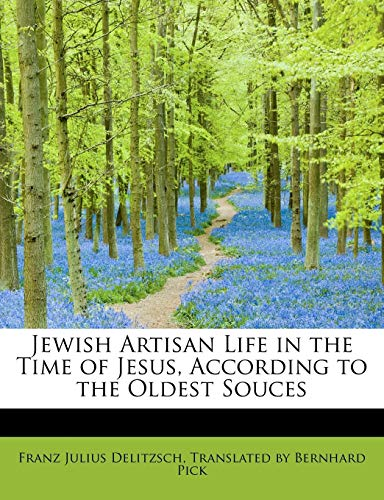 9780554810867: Jewish Artisan Life in the Time of Jesus, According to the Oldest Souces