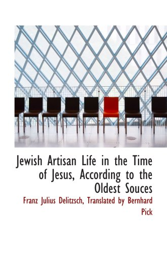 9780554810881: Jewish Artisan Life in the Time of Jesus, According to the Oldest Souces