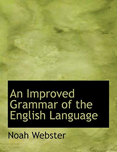 An Improved Grammar of the English Language (Large Print Edition) (9780554815565) by Webster, Noah