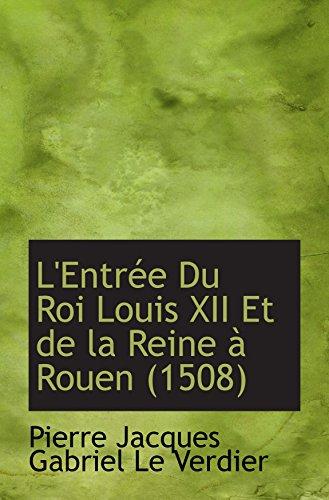9780554816036: L'Entrée Du Roi Louis XII Et de la Reine à Rouen (1508) (French Edition)