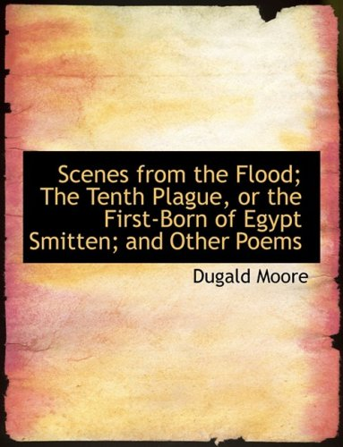9780554819167: Scenes from the Flood; The Tenth Plague, or the First-Born of Egypt Smitten; and Other Poems (Large Print Edition)