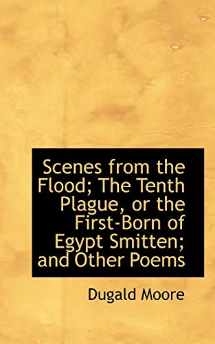 9780554819198: Scenes from the Flood; The Tenth Plague, or the First-Born of Egypt Smitten; and Other Poems