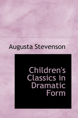 9780554831640: Children's Classics in Dramatic Form