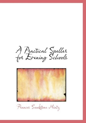 9780554836553: A Practical Speller for Evening Schools (Large Print Edition)