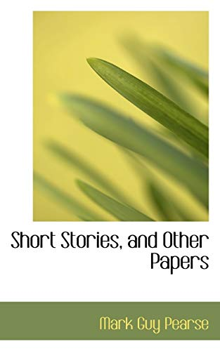 Short Stories, and Other Papers (9780554837444) by Pearse, Mark Guy
