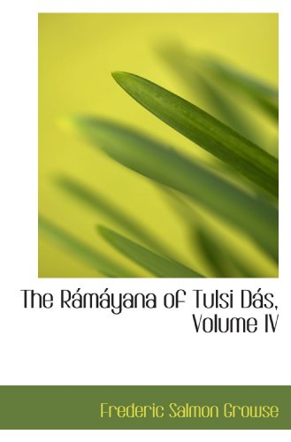 9780554837567: The Rámáyana of Tulsi Dás, Volume IV