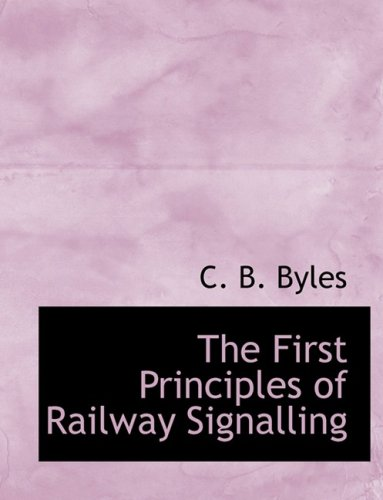 9780554838519: The First Principles of Railway Signalling (Large Print Edition)