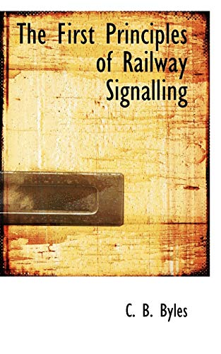 9780554838564: The First Principles of Railway Signalling