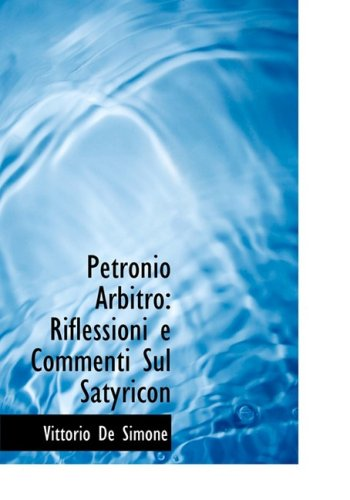 9780554839080: Petronio Arbitro: Riflessioni E Commenti Sul Satyricon