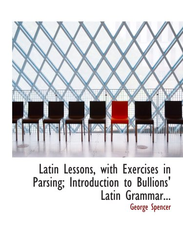 9780554839288: Latin Lessons, with Exercises in Parsing; Introduction to Bullions' Latin Grammar...