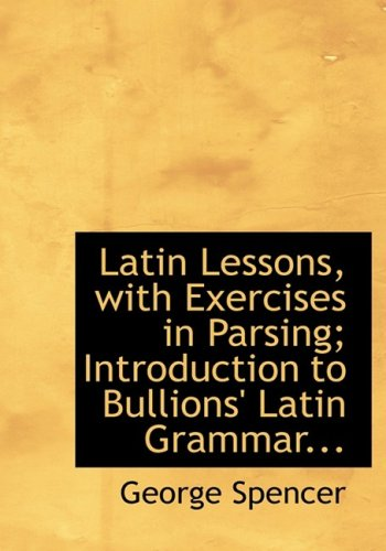 9780554839295: Latin Lessons, with Exercises in Parsing; Introduction to Bullions' Latin Grammar... (Large Print Edition)