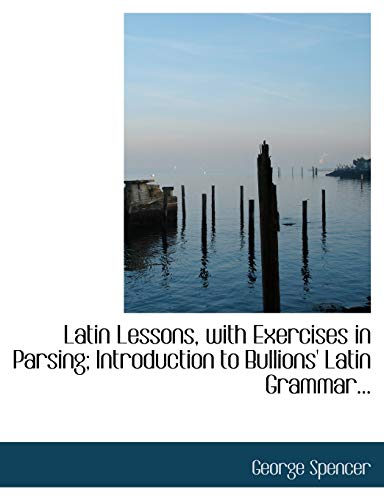 9780554839301: Latin Lessons, with Exercises in Parsing; Introduction to Bullions' Latin Grammar... (Large Print Edition)
